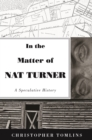 In the Matter of Nat Turner : A Speculative History - Book