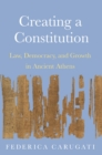 Creating a Constitution : Law, Democracy, and Growth in Ancient Athens - eBook