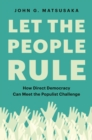 Let the People Rule : How Direct Democracy Can Meet the Populist Challenge - eBook