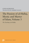 The Passion of Al-Hallaj, Mystic and Martyr of Islam, Volume 3 : The Teaching of al-Hallaj - eBook