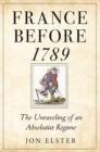 France before 1789 : The Unraveling of an Absolutist Regime - eBook
