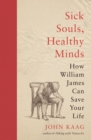 Sick Souls, Healthy Minds : How William James Can Save Your Life - eBook