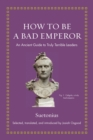 How to Be a Bad Emperor : An Ancient Guide to Truly Terrible Leaders - eBook