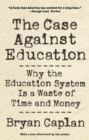 The Case against Education : Why the Education System Is a Waste of Time and Money - eBook