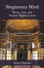Forgiveness Work : Mercy, Law, and Victims' Rights in Iran - eBook