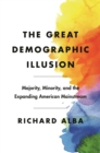 The Great Demographic Illusion : Majority, Minority, and the Expanding American Mainstream - eBook