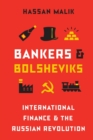 Bankers and Bolsheviks : International Finance and the Russian Revolution - Book