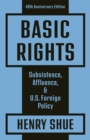 Basic Rights : Subsistence, Affluence, and U.S. Foreign Policy: 40th Anniversary Edition - Book