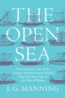The Open Sea : The Economic Life of the Ancient Mediterranean World from the Iron Age to the Rise of Rome - Book