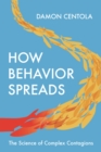 How Behavior Spreads : The Science of Complex Contagions - Book