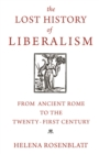 The Lost History of Liberalism : From Ancient Rome to the Twenty-First Century - Book