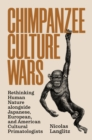 Chimpanzee Culture Wars : Rethinking Human Nature alongside Japanese, European, and American Cultural Primatologists - Book