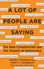 A Lot of People Are Saying : The New Conspiracism and the Assault on Democracy - eBook