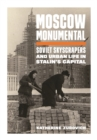 Moscow Monumental : Soviet Skyscrapers and Urban Life in Stalin's Capital - eBook