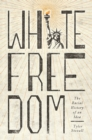 White Freedom : The Racial History of an Idea - eBook