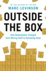 Outside the Box : How Globalization Changed from Moving Stuff to Spreading Ideas - eBook