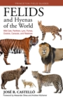Felids and Hyenas of the World : Wildcats, Panthers, Lynx, Pumas, Ocelots, Caracals, and Relatives - Book