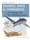 Field Guide to Sharks, Rays & Chimaeras of Europe and the Mediterranean - Book
