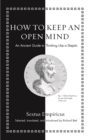 How to Keep an Open Mind : An Ancient Guide to Thinking Like a Skeptic - Book