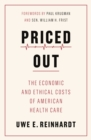 Priced Out : The Economic and Ethical Costs of American Health Care - Book