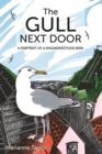The Gull Next Door : A Portrait of a Misunderstood Bird - Book