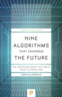 Nine Algorithms That Changed the Future : The Ingenious Ideas That Drive Today's Computers - Book