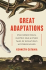 Great Adaptations : Star-Nosed Moles, Electric Eels, and Other Tales of Evolution's Mysteries Solved - eBook