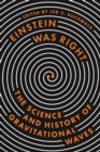 Einstein Was Right : The Science and History of Gravitational Waves - eBook