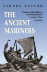 The Ancient Mariners : Seafarers and Sea Fighters of the Mediterranean in Ancient Times. - Second Edition - eBook