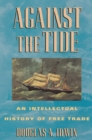 Against the Tide : An Intellectual History of Free Trade - eBook