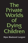 The Private Worlds of Dying Children - eBook