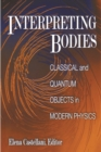 Interpreting Bodies : Classical and Quantum Objects in Modern Physics - eBook