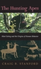 The Hunting Apes : Meat Eating and the Origins of Human Behavior - eBook