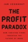 The Profit Paradox : How Thriving Firms Threaten the Future of Work - eBook