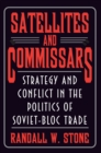 Satellites and Commissars : Strategy and Conflict in the Politics of Soviet-Bloc Trade - eBook