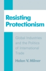 Resisting Protectionism : Global Industries and the Politics of International Trade - eBook