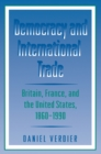 Democracy and International Trade : Britain, France, and the United States, 1860-1990 - eBook