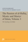 The Passion of Al-Hallaj, Mystic and Martyr of Islam, Volume 3 : The Teaching of al-Hallaj - Book