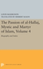 The Passion of Al-Hallaj, Mystic and Martyr of Islam, Volume 4 : Biography and Index - Book