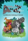 Armored Armadillo to Zippy Zebra : An Alliterative Anthology of Animals - eBook