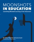 Moonshots in Education: Launching Blended Learning in the Classroom - eBook