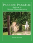Paddock Paradise : A Guide to Natural Horse Boarding - eBook
