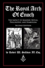 The Royal Arch of Enoch : The Impact of Masonic Ritual, Philosophy, and Symbolism, Second Edition - eBook