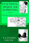 Functional Design for 3D Printing : Designing 3d printed things for everyday use - 3rd edition - eBook