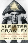 Aleister Crowley : Magick, Rock and Roll, and the Wickedest Man in the World - eBook