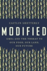 Modified : GMOs and the Threat to Our Food, Our Land, Our Future - eBook