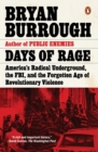 Days of Rage : America's Radical Underground, the FBI, and the Forgotten Age of Revolutionary Violence - eBook