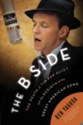 The B Side : The Death of Tin Pan Alley and the Rebirth of the Great American Song - eBook