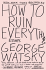 How to Ruin Everything : Essays - eBook
