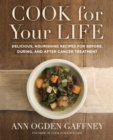 Cook For Your Life : Delicious, Nourishing Recipes for Before, During, and After Cancer Treatment - eBook